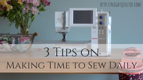 3 Tips on Making Time to Sew Daily