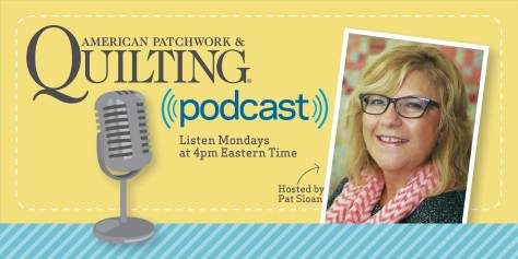 american patchwork and quilting podcast with Pat Sloan